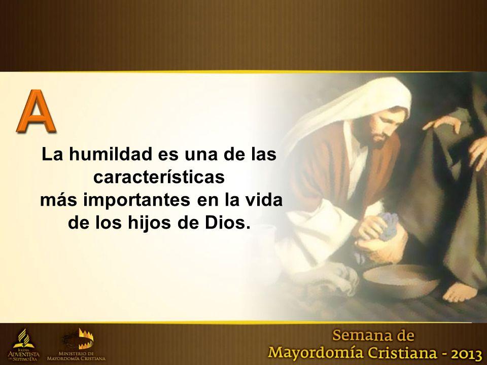 La humildad es una de las características más importantes en la vida