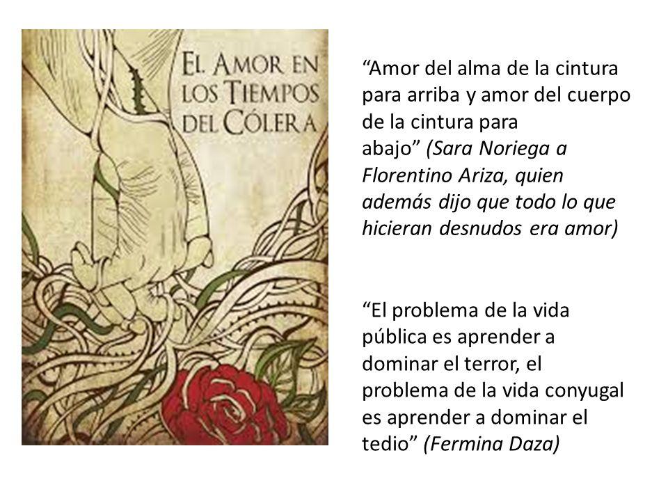Amor del alma de la cintura para arriba y amor del cuerpo de la cintura para abajo (Sara Noriega a Florentino Ariza, quien además dijo que todo lo que hicieran desnudos era amor)