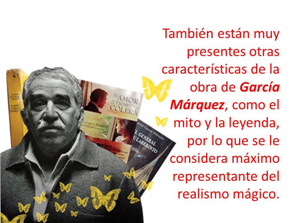 También están muy presentes otras características de la obra de García Márquez, como el mito y la leyenda, por lo que se le considera máximo representante del realismo mágico.