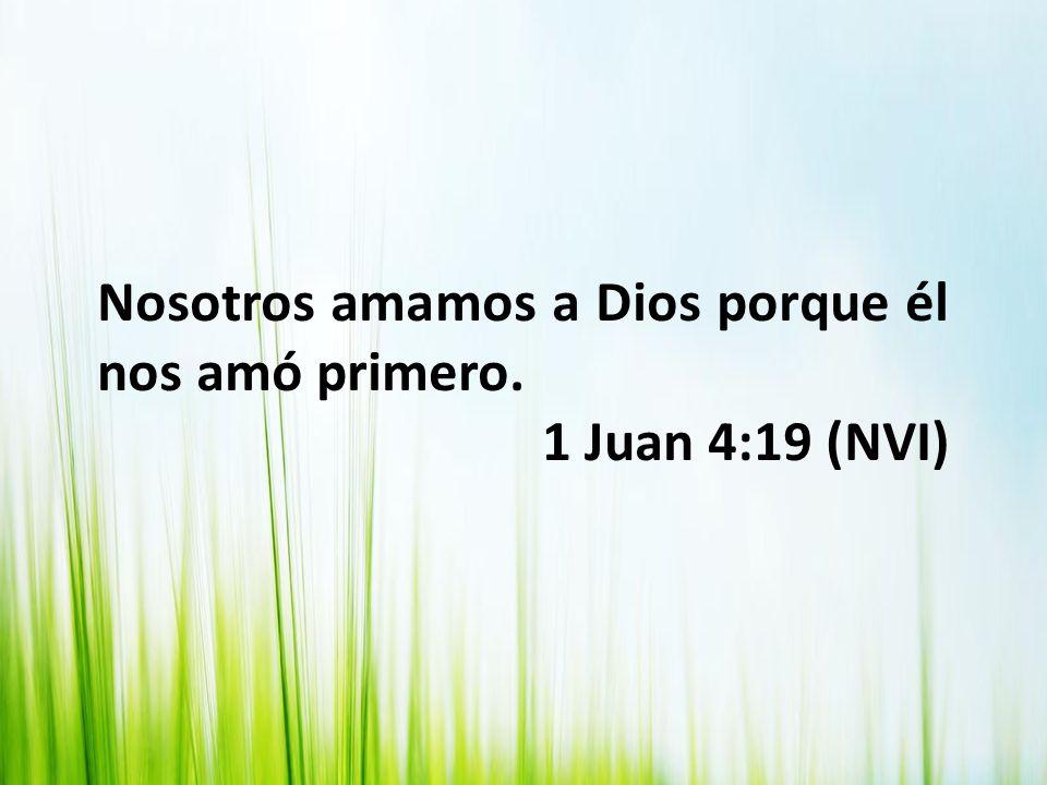 Nosotros amamos a Dios porque él nos amó primero.