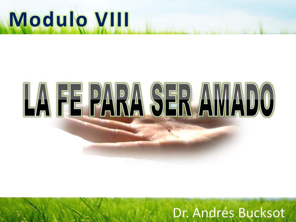 Modulo VIII LA FE PARA SER AMADO Dr. Andrés Bucksot