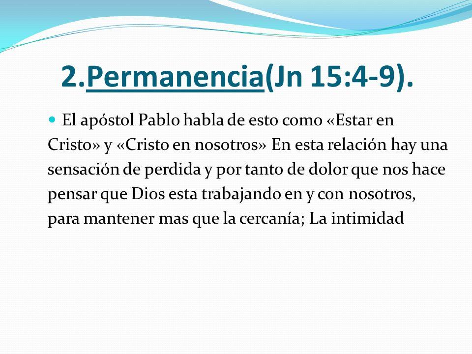 2.Permanencia(Jn 15:4-9). El apóstol Pablo habla de esto como «Estar en. Cristo» y «Cristo en nosotros» En esta relación hay una.