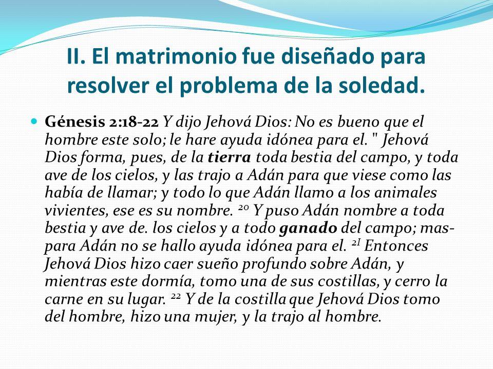 II. El matrimonio fue diseñado para resolver el problema de la soledad.
