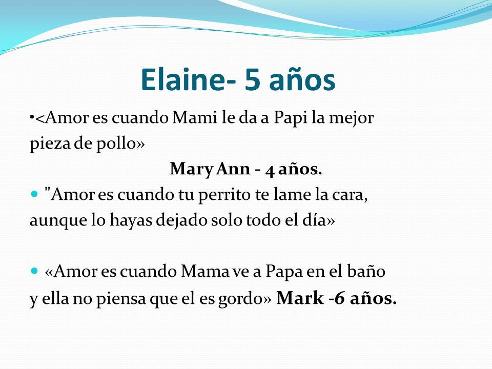 Elaine- 5 años •<Amor es cuando Mami le da a Papi la mejor
