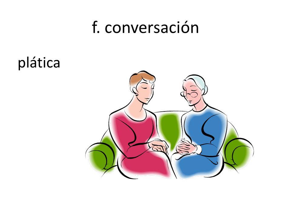 f. conversación plática