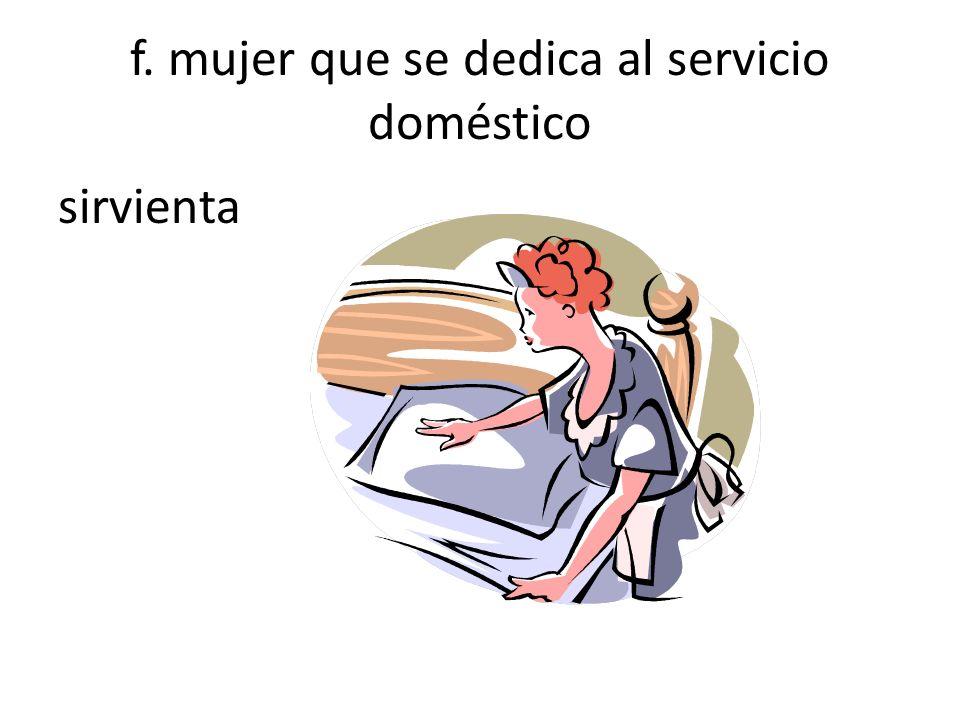 f. mujer que se dedica al servicio doméstico