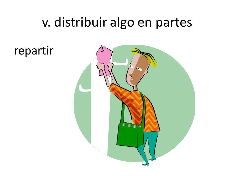 v. distribuir algo en partes