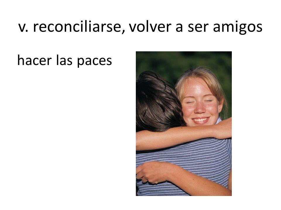 v. reconciliarse, volver a ser amigos
