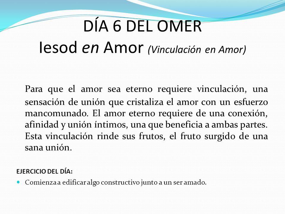 DÍA 6 DEL OMER Iesod en Amor (Vinculación en Amor)