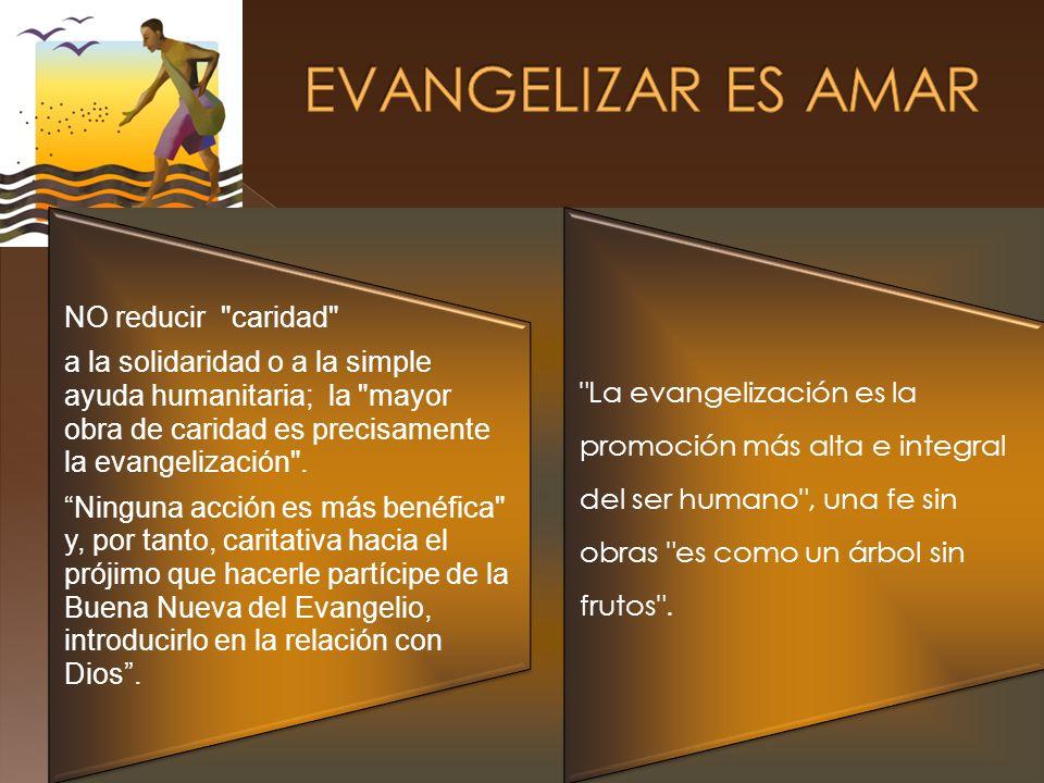 EVANGELIZAR ES AMAR NO reducir caridad