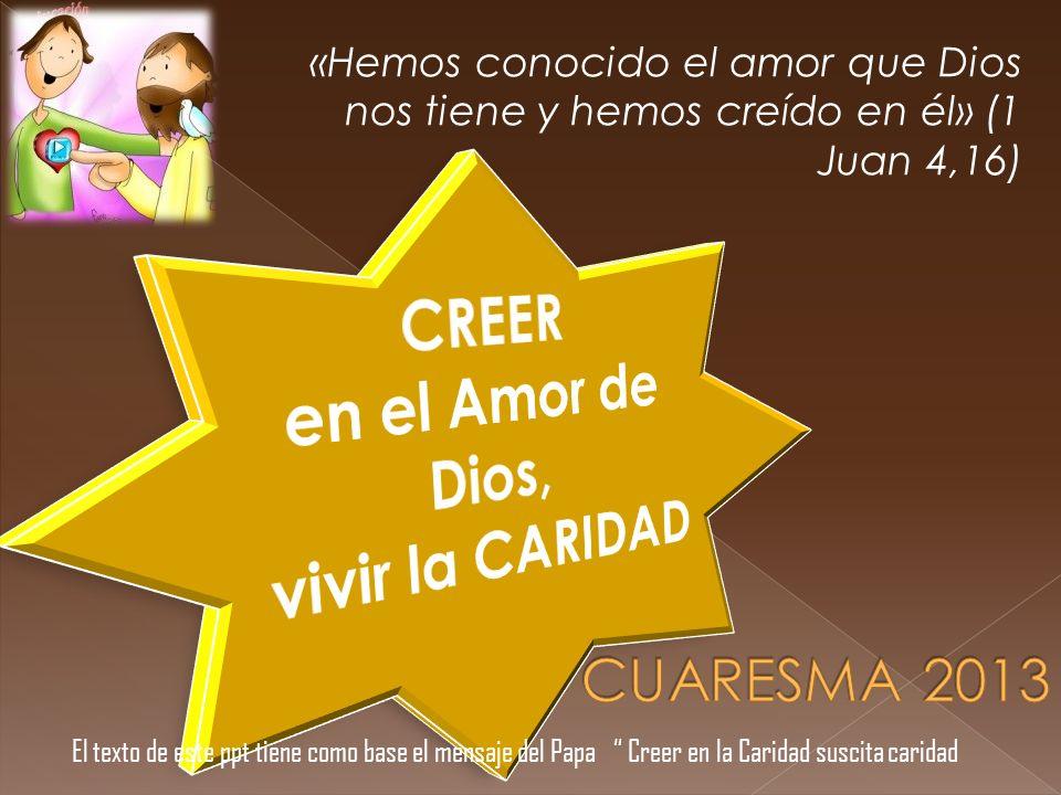 CREER en el Amor de Dios, vivir la CARIDAD CUARESMA 2013