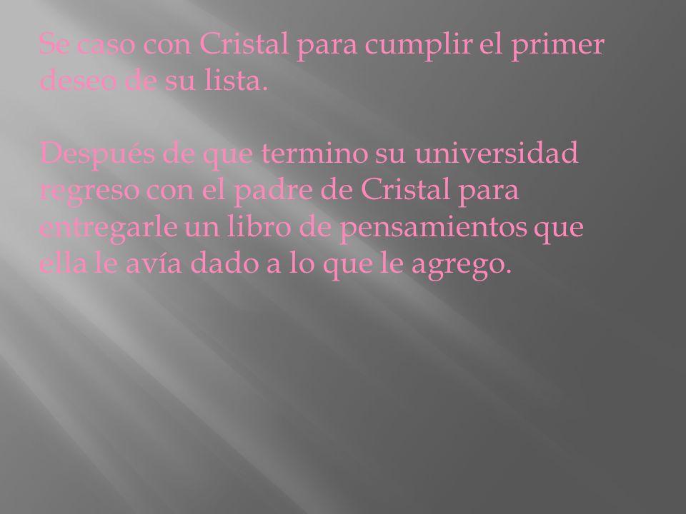 Se caso con Cristal para cumplir el primer deseo de su lista.