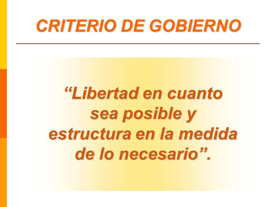 CRITERIO DE GOBIERNO Libertad en cuanto sea posible y estructura en la medida de lo necesario .