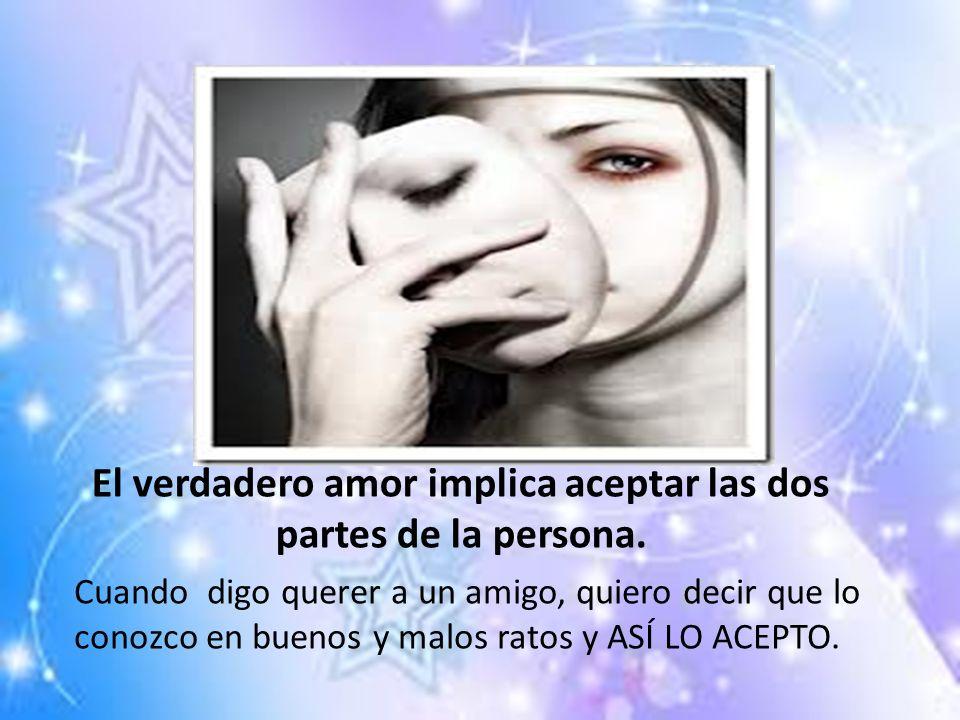 El verdadero amor implica aceptar las dos partes de la persona.