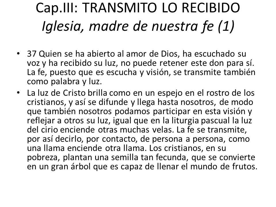 Cap.III: TRANSMITO LO RECIBIDO Iglesia, madre de nuestra fe (1)