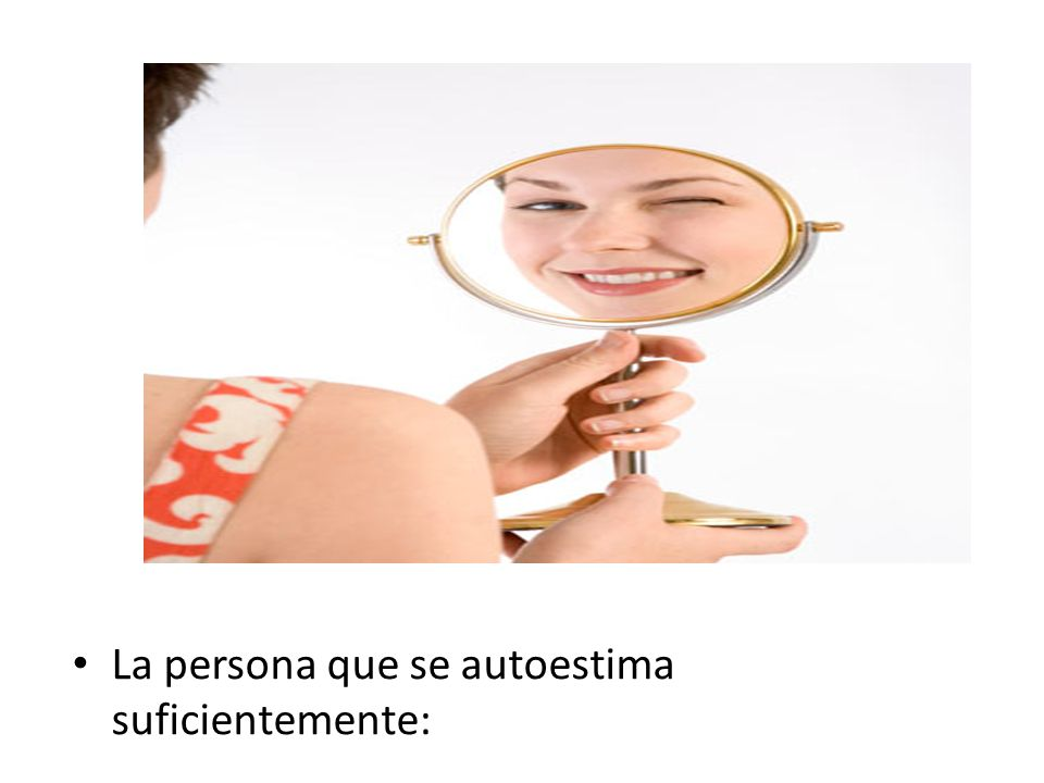 La persona que se autoestima suficientemente: