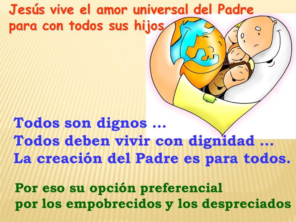 Todos deben vivir con dignidad … La creación del Padre es para todos.