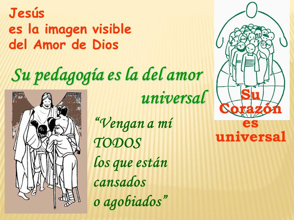 Su pedagogía es la del amor universal