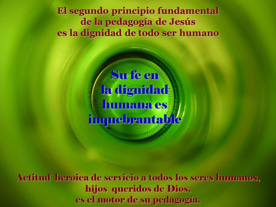 a a Su fe en la dignidad humana es inquebrantable
