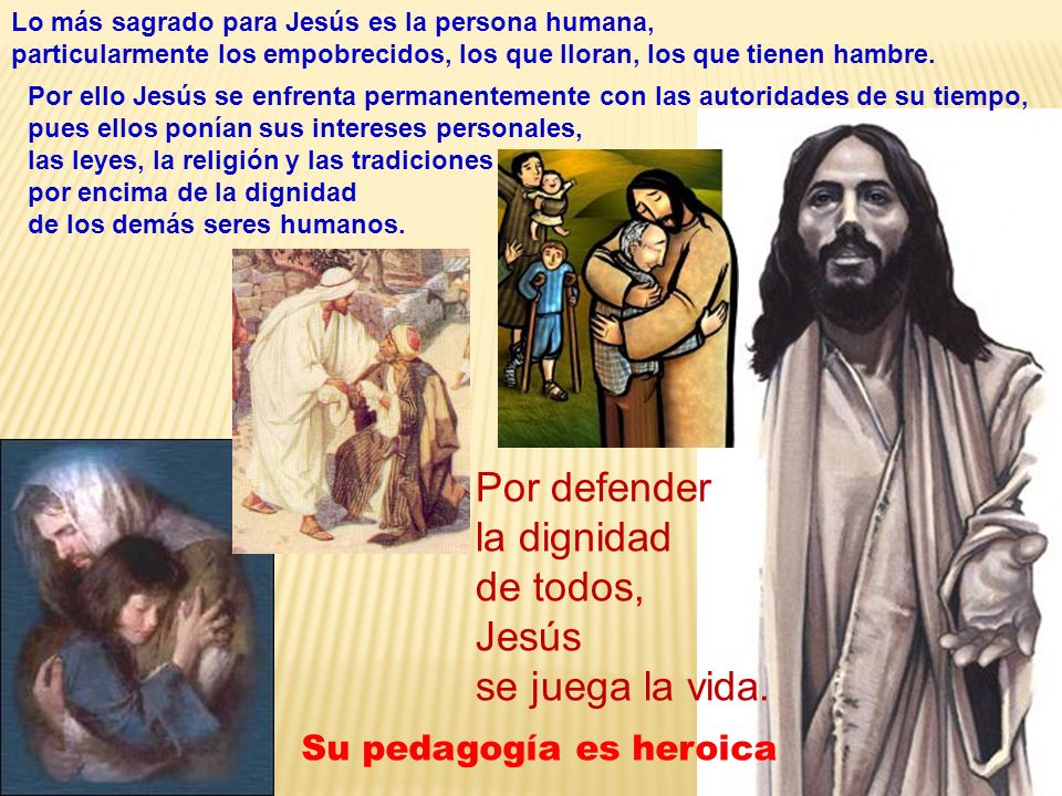 Por defender la dignidad de todos, Jesús se juega la vida.