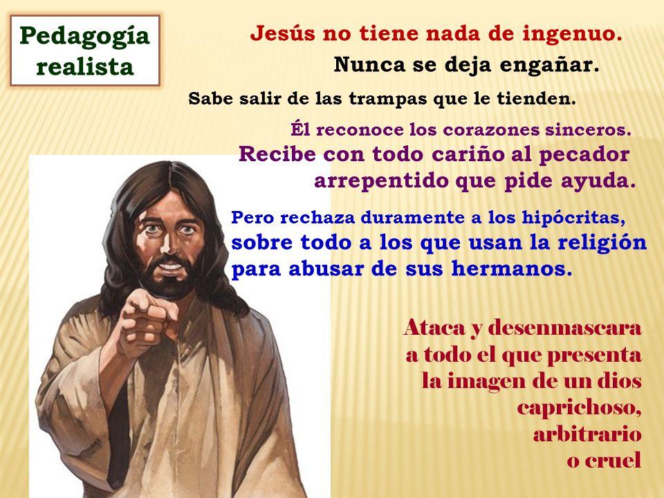Pedagogía realista Jesús no tiene nada de ingenuo.