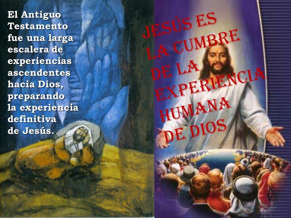 Jesús es la cumbre de la experiencia Humana de Dios