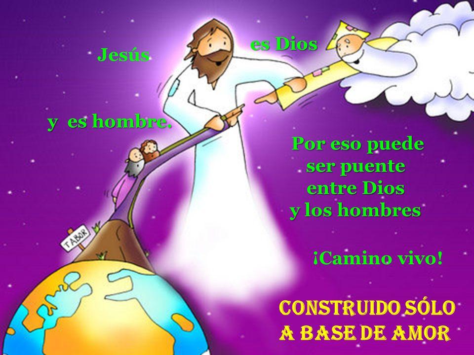 Construido Sólo a base de amor es Dios Jesús y es hombre.