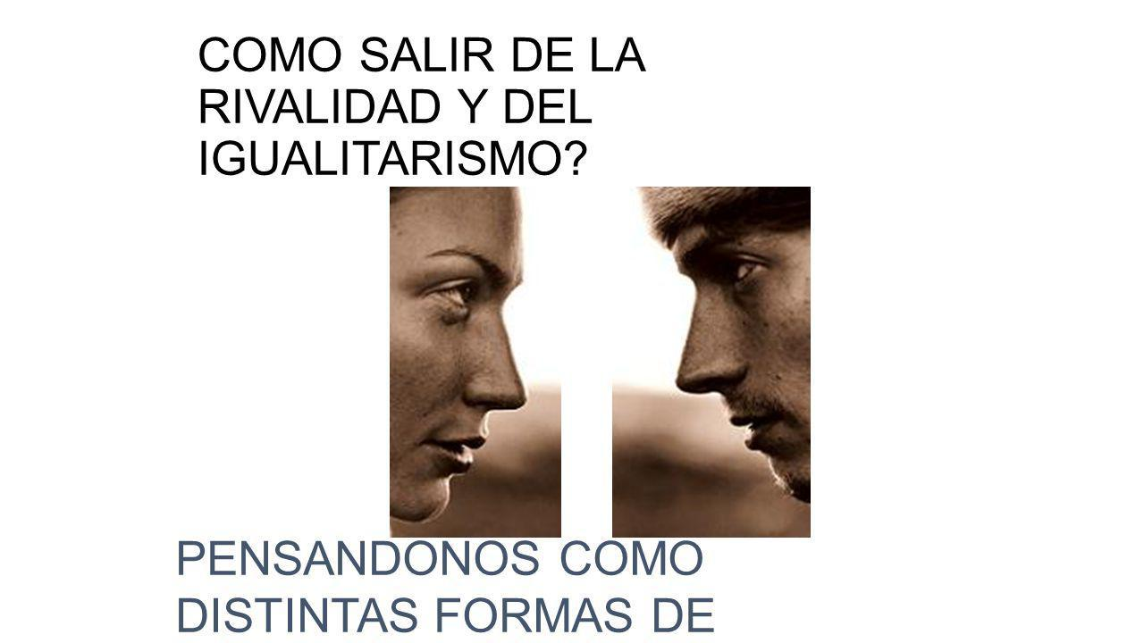 COMO SALIR DE LA RIVALIDAD Y DEL IGUALITARISMO