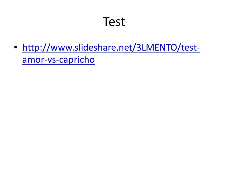 Test http://www.slideshare.net/3LMENTO/test-amor-vs-capricho