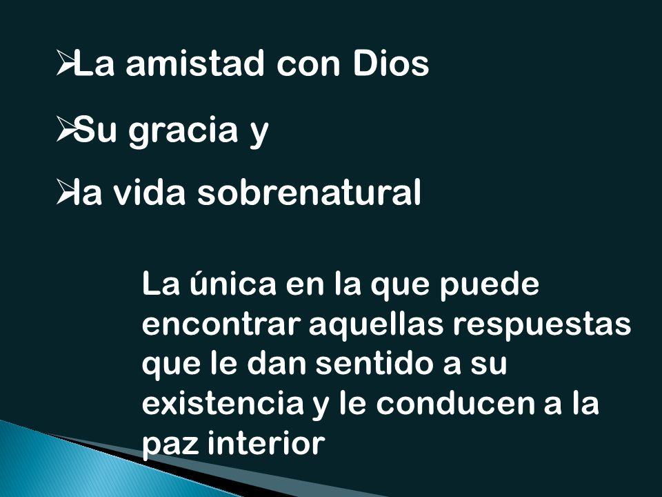 La amistad con Dios Su gracia y la vida sobrenatural