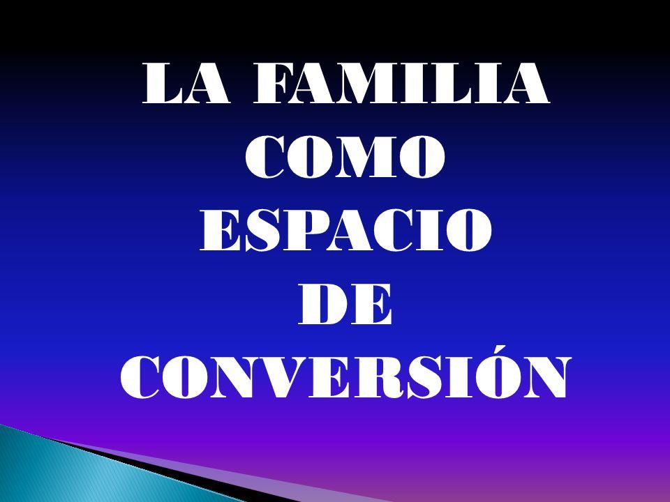 LA FAMILIA COMO ESPACIO DE CONVERSIÓN