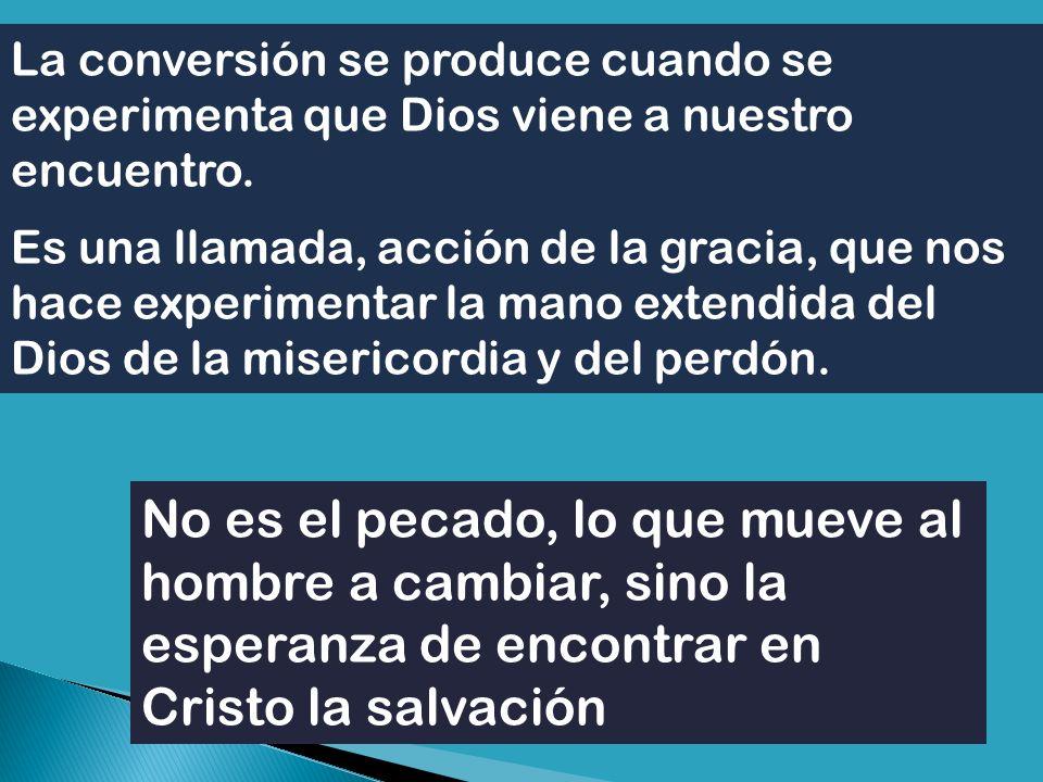 La conversión se produce cuando se experimenta que Dios viene a nuestro encuentro.