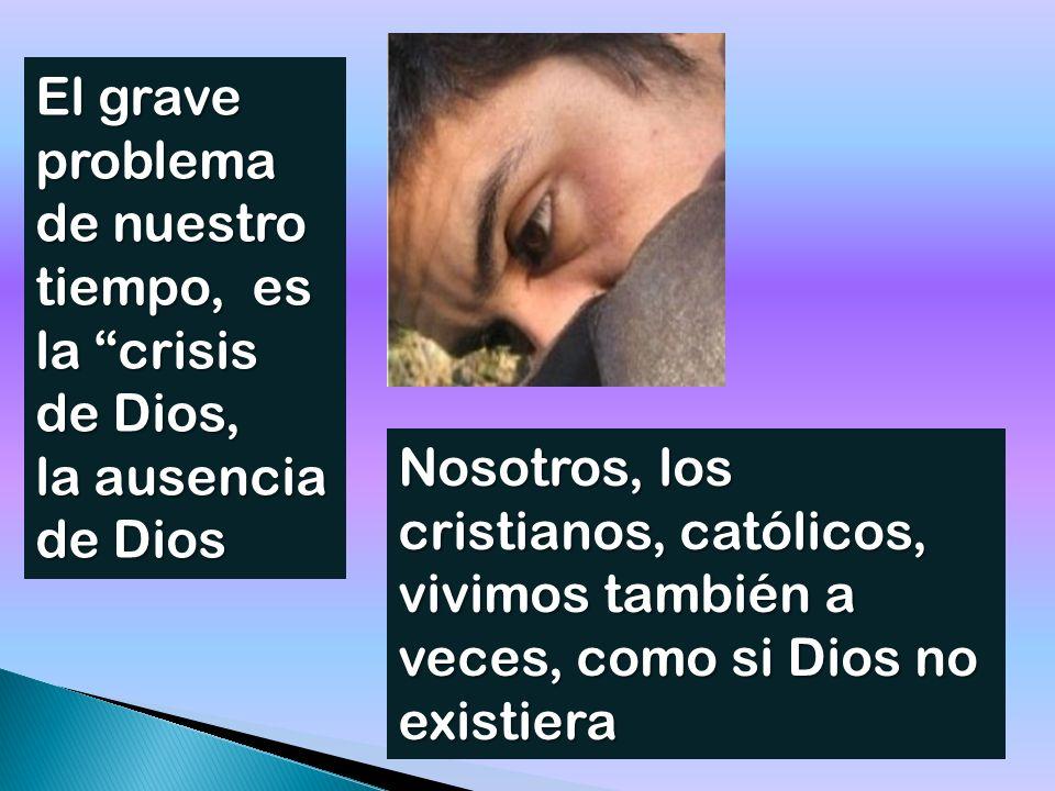 El grave problema de nuestro tiempo, es la crisis de Dios,