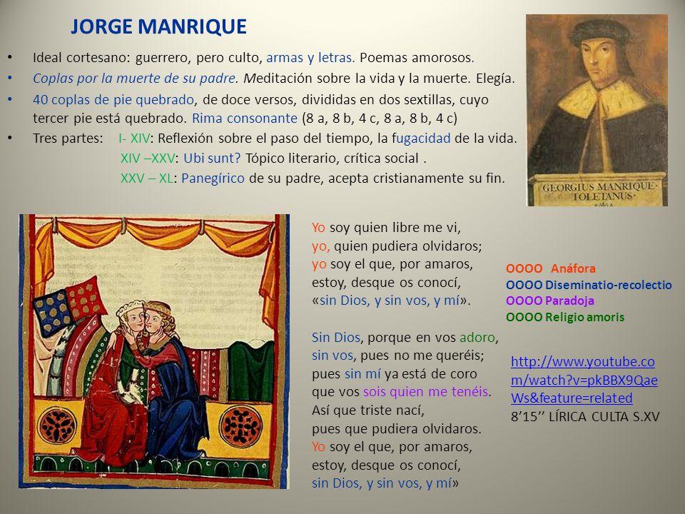 JORGE MANRIQUE Ideal cortesano: guerrero, pero culto, armas y letras. Poemas amorosos.