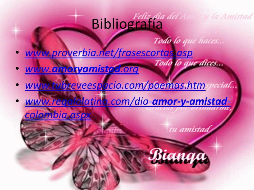 Bibliografía www.proverbia.net/frasescortas.asp www.amoryamistad.org