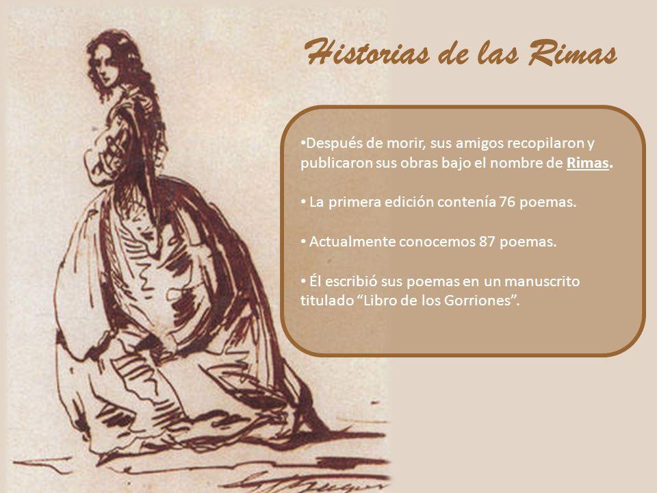 Historias de las Rimas Después de morir, sus amigos recopilaron y publicaron sus obras bajo el nombre de Rimas.