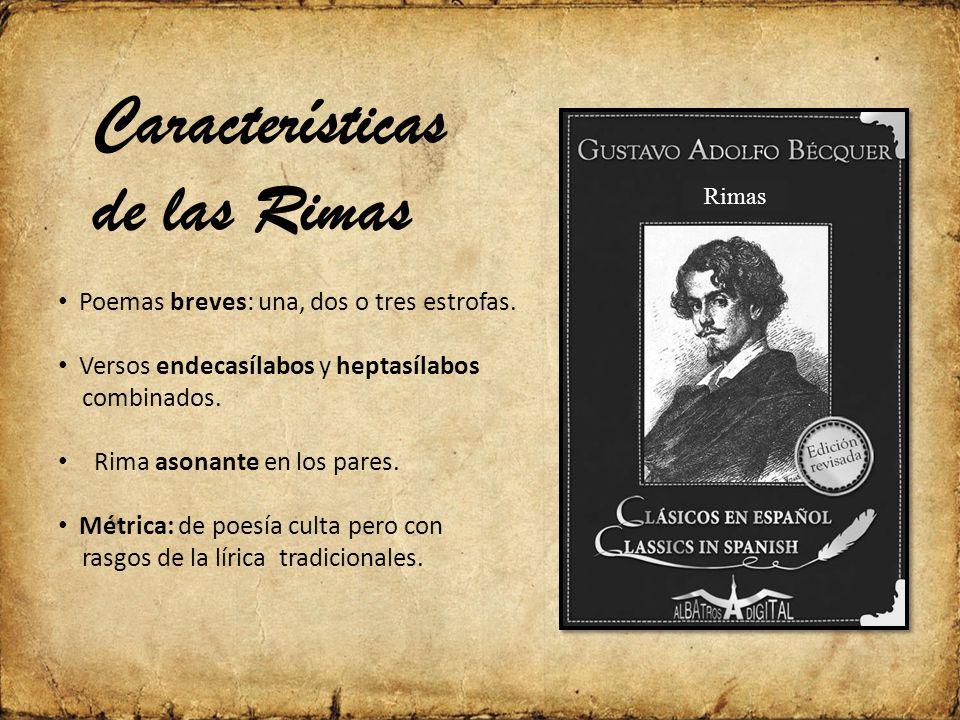 Características de las Rimas Poemas breves: una, dos o tres estrofas.