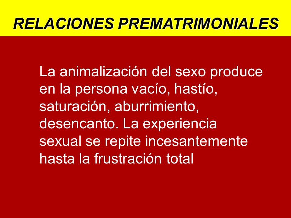 La animalización del sexo produce en la persona vacío, hastío, saturación, aburrimiento,
