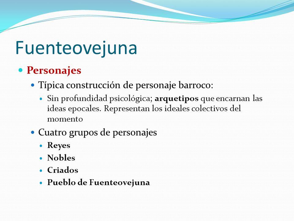 Fuenteovejuna Personajes Típica construcción de personaje barroco: