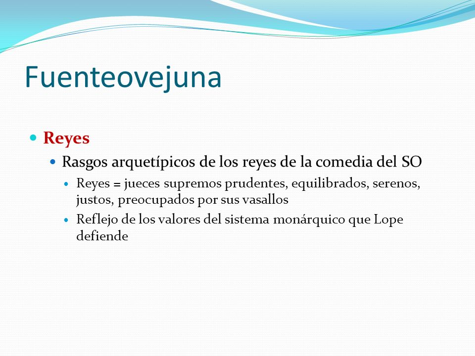 Fuenteovejuna Reyes. Rasgos arquetípicos de los reyes de la comedia del SO.