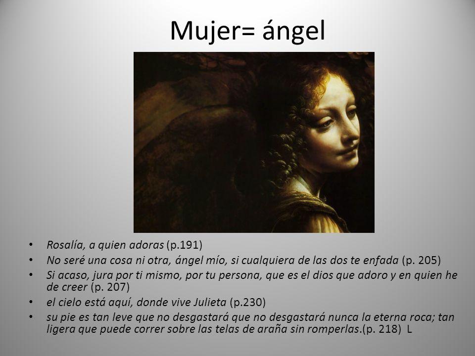 Mujer= ángel Rosalía, a quien adoras (p.191)