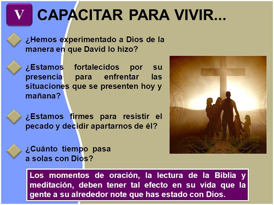 V CAPACITAR PARA VIVIR... ¿Hemos experimentado a Dios de la manera en que David lo hizo