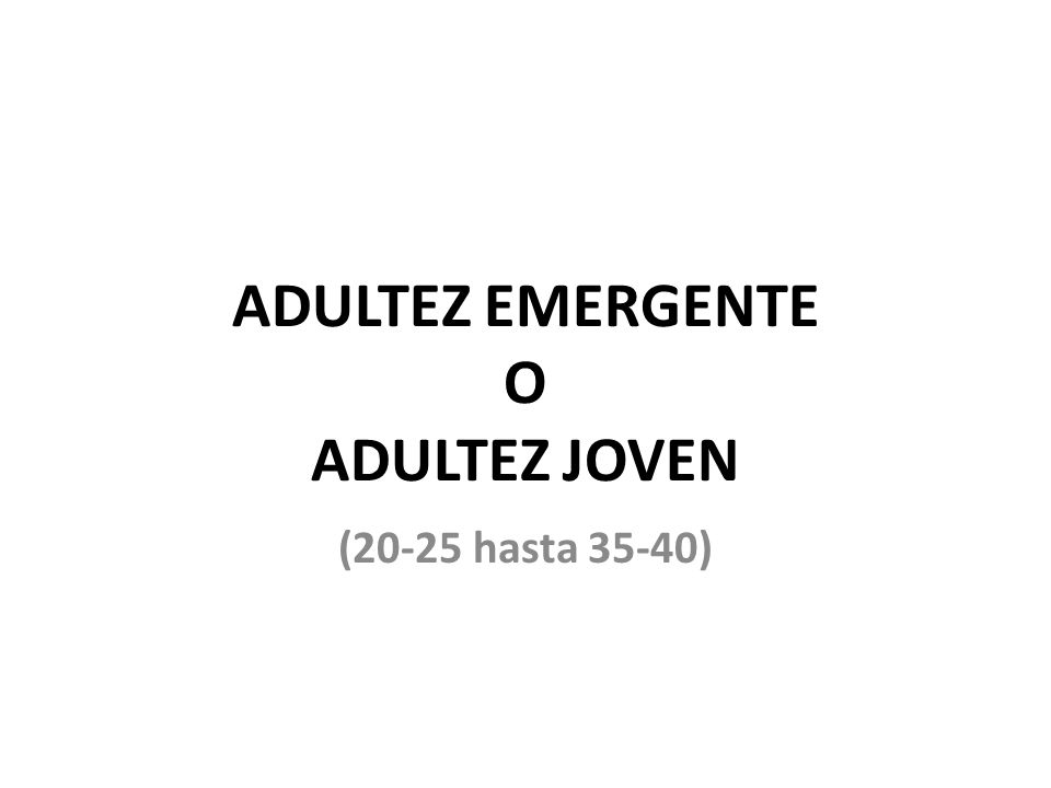 ADULTEZ EMERGENTE O ADULTEZ JOVEN