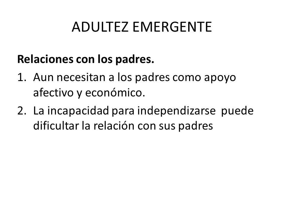 ADULTEZ EMERGENTE Relaciones con los padres.
