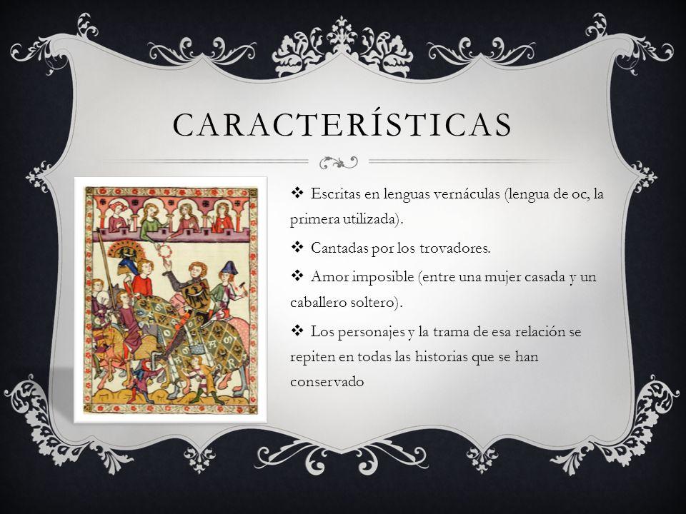 Características Escritas en lenguas vernáculas (lengua de oc, la primera utilizada). Cantadas por los trovadores.