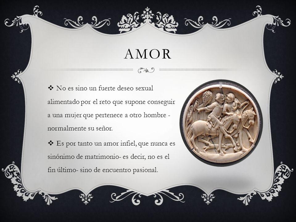 AmorNo es sino un fuerte deseo sexual alimentado por el reto que supone conseguir a una mujer que pertenece a otro hombre - normalmente su señor.