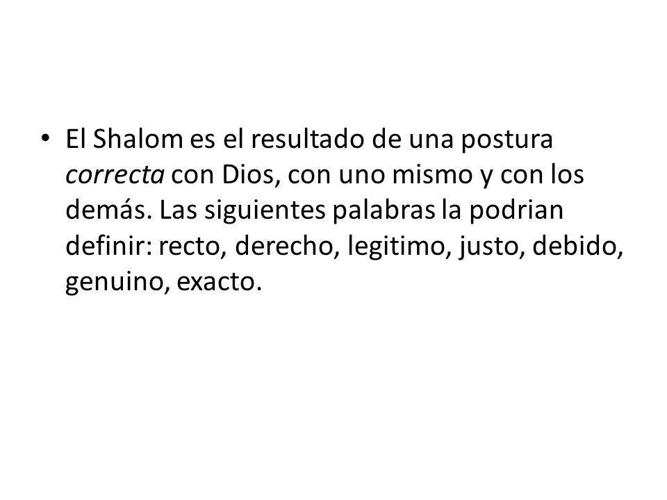 El Shalom es el resultado de una postura correcta con Dios, con uno mismo y con los demás.