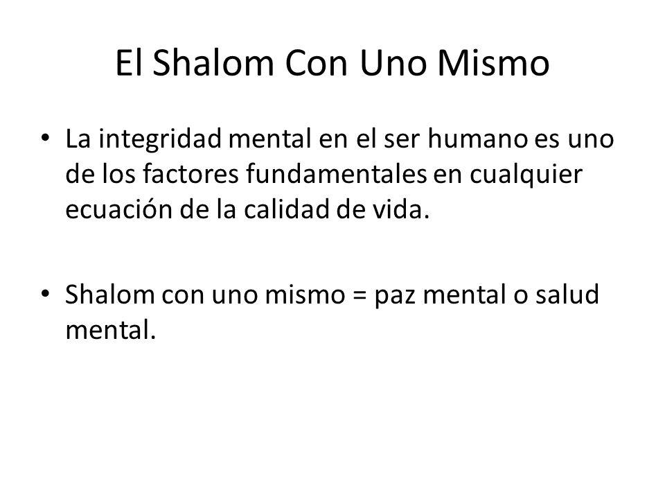 El Shalom Con Uno Mismo La integridad mental en el ser humano es uno de los factores fundamentales en cualquier ecuación de la calidad de vida.