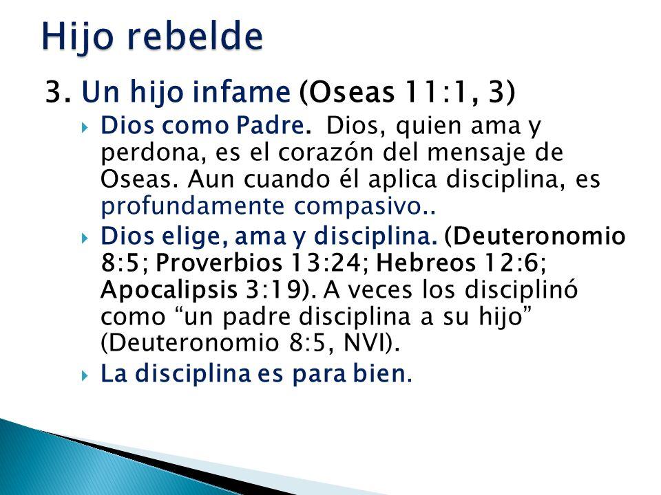 Hijo rebelde 3. Un hijo infame (Oseas 11:1, 3)