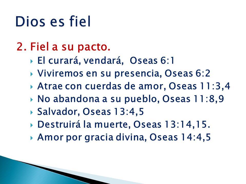 Dios es fiel 2. Fiel a su pacto. El curará, vendará, Oseas 6:1